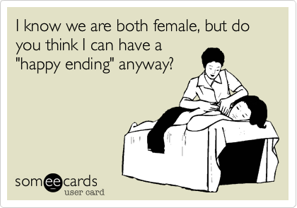 """I know we are both female, but do you think I can have a """"happy ending"""" anyway?"""