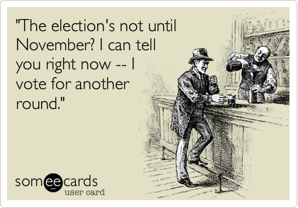 """""""The election's not until November? I can tell  you right now -- I   vote for another  round."""""""