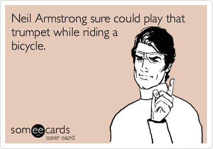 Neil Armstrong sure could play that trumpet while riding a bicycle.