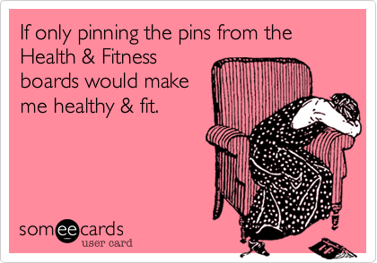 If only pinning the pins from the Health & Fitness boards would make me healthy & fit.