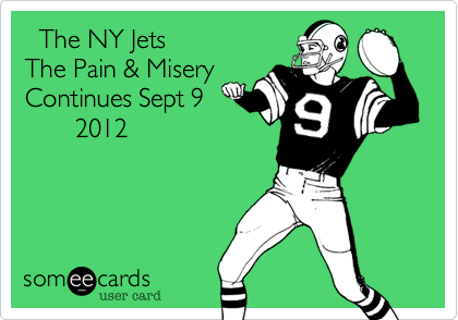 The NY Jets The Pain & Misery Continues Sept 9        2012