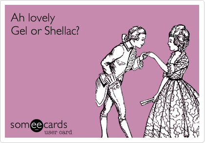Ah lovely Gel or Shellac?