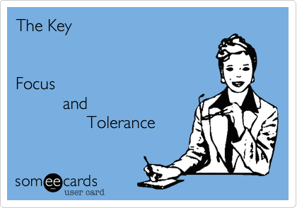 The Key       Focus           and                Tolerance