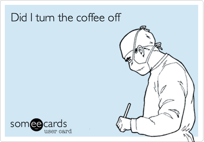 Did I turn the coffee off