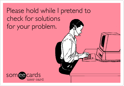 Please hold while I pretend to check for solutions for your problem.