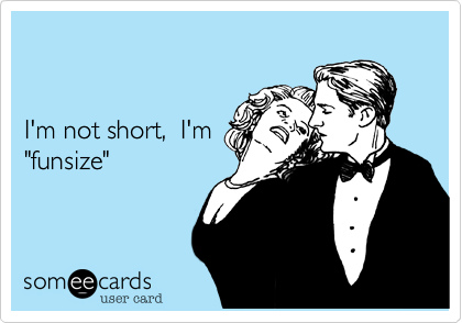 "I'm not short,  I'm  ""funsize"""