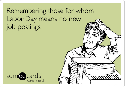 Remembering those for whom Labor Day means no new job postings.