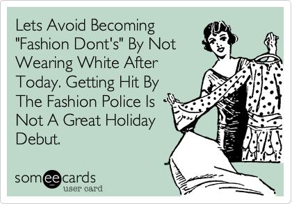 Lets Avoid Becoming Fashion Dont S By Not Wearing White After