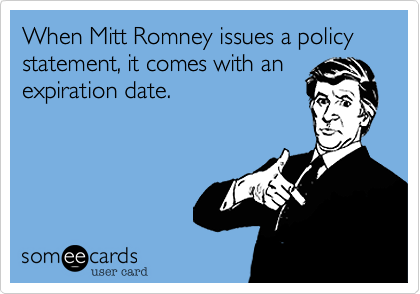 When Mitt Romney issues a policy statement, it comes with an  expiration date.