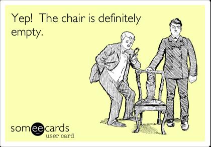 Yep!  The chair is definitely empty.