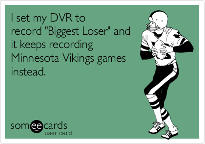 "I set my DVR to record ""Biggest Loser"" and it keeps recording Minnesota Vikings games instead."