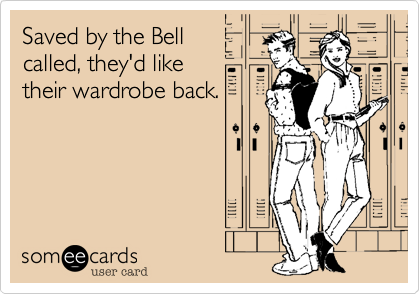 Saved by the Bell called, they'd like their wardrobe back.