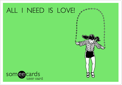 ALL  I  NEED  IS  LOVE!