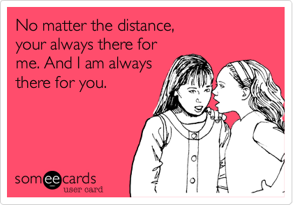 No Matter The Distance Your Always There For Me And I Am Always