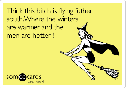 Think this bitch is flying futher south.Where the winters are warmer and the men are hotter !