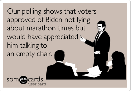 Our polling shows that voters approved of Biden not lying about marathon times but would have appreciated him talking to an empty chair.