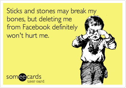 Sticks and stones may break my bones, but deleting me