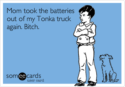 Mom took the batteries
