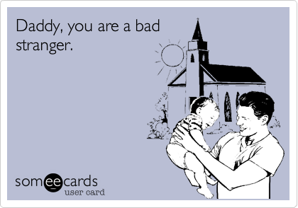 Daddy, you are a bad