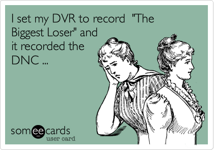 "I set my DVR to record  ""The Biggest Loser"" and
