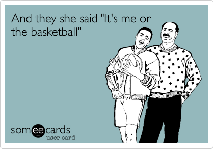 """And they she said """"It's me orthe basketball"""""""