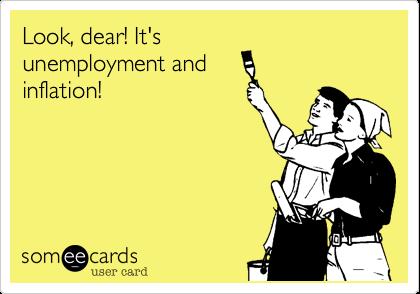 Look, dear! It'sunemployment andinflation!