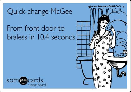Quick-change McGeeFrom front door tobraless in 10.4 seconds