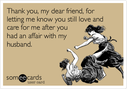 Thank You My Dear Friend For Letting Me Know You Still Love And