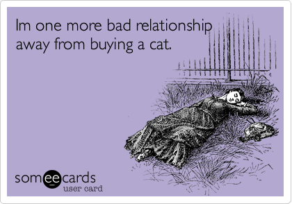 Im one more bad relationship