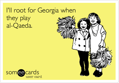 I'll root for Georgia whenthey playal-Qaeda.