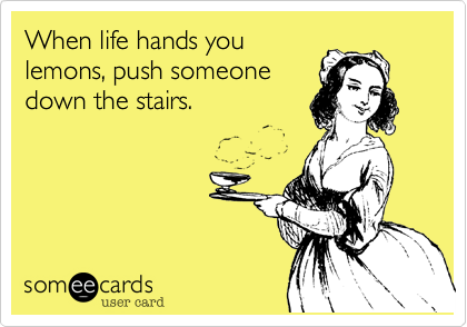 When life hands you