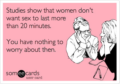 Studies show that women don't want sex to last more