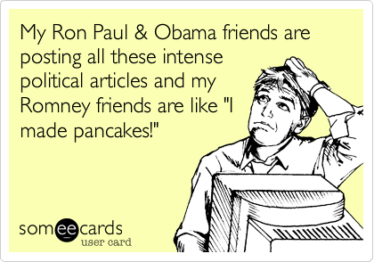 My Ron Paul & Obama friends are posting all these intense
