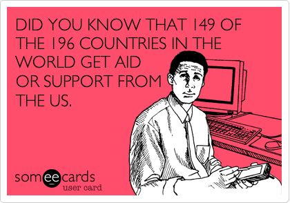DID YOU KNOW THAT 149 OF THE 196 COUNTRIES IN THE WORLD GET AID 