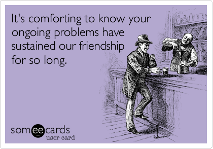 It's comforting to know your