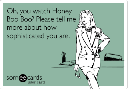 Oh, you watch Honey