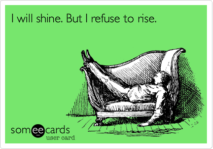 I will shine. But I refuse to rise.