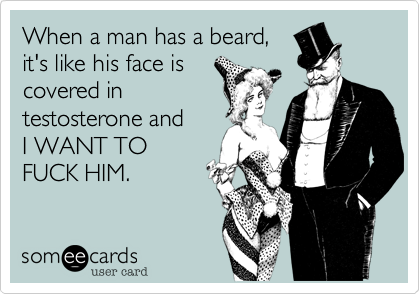 When a man has a beard, 