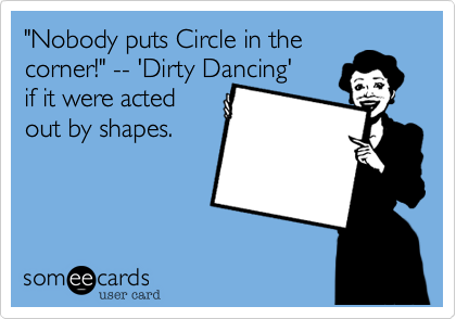 """Nobody puts Circle in the