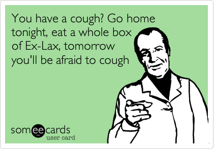 You have a cough? Go home tonight, eat a whole box 