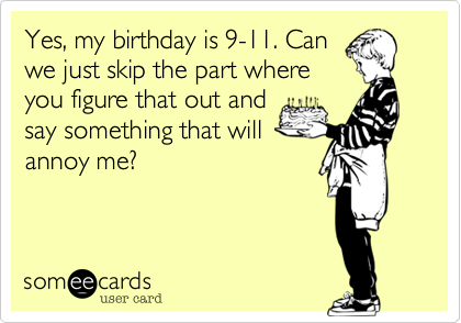 Yes, my birthday is 9-11. Can