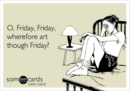 O, Friday, Friday, 
