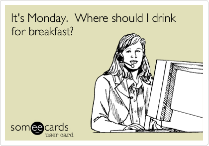 It's Monday.  Where should I drink