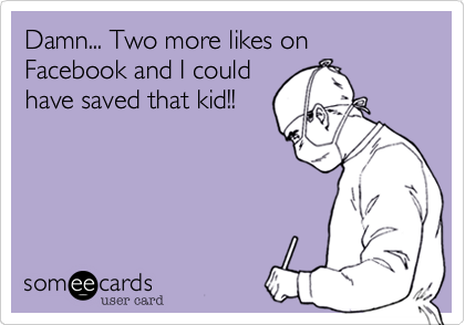 Damn... Two more likes on Facebook and I could