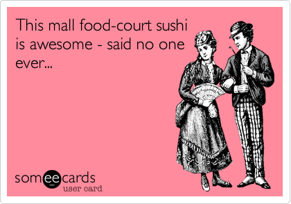 This mall food-court sushi