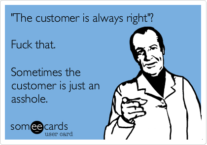 """The customer is always right""?