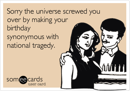 Sorry the universe screwed you over by making your