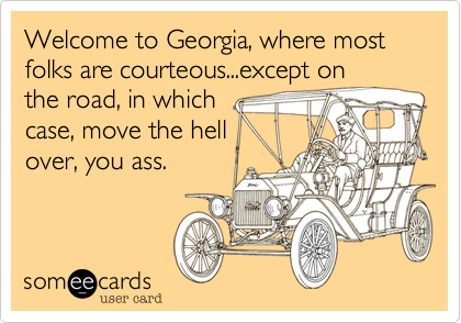 Welcome to Georgia, where most folks are courteous...except on