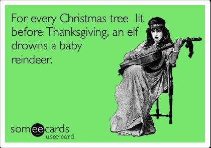 Christmas Before Thanksgiving Meme.For Every Christmas Tree Lit Before Thanksgiving An Elf