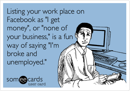 "Listing your work place on Facebook as ""I get